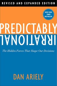 Get your copy of Predictably Irrational - One of the most influential and thought provoking books in the life of Peter Bregman - Author of Point B: A Short Guide to Leading a Big Change